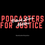 Podcasters for Justice | We Stand Against Racism and Police Brutality