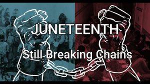 Juneteenth | Still Breaking Chains